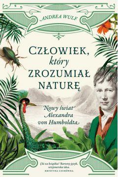 alexander-von-humboldt-wsad Człowiek, który zrozumiał naturę - biografia Alexandra von Humboldta